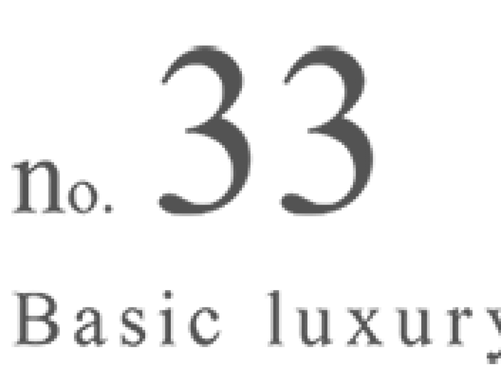 No.33 Basic Luxury